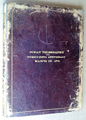 Ocean Telegraphy; The Twenty-Fifth Anniversary of the Organization of the First Company Ever Form...