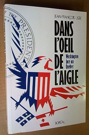 Dans l'oeil de l'aigle: Washington face au: Lisée, Jean-François