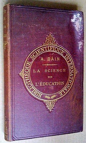 La Science de l'éducatiob: Bain, Alex.