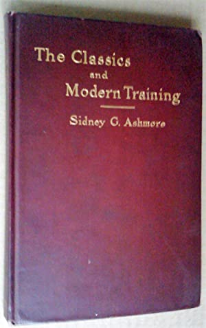The classics and modern training, a series of addresses suggestive of the value of classical stud...