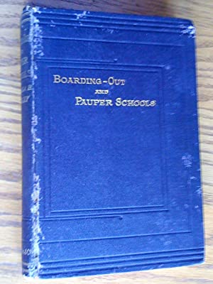 Boarding-Out and Pauper Schools especially for girls; being a reprint of the principal reports on...