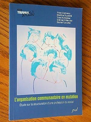 L'Organisation communautaire en mutation: étude sur la: Yvan comeau,