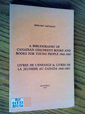 A Bibliography of Canadian Children's Books and Books For Young People 1841-1867; Livres de L'Enf...