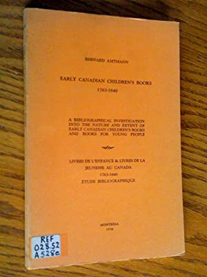 Early Canadian children's books 1763-1840: A bibliographical investigation into the nature and ex...