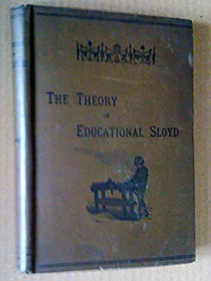 The Theory of Educational Sloyd: The Only Authorized Edition of the Lectures of Otto Salomon, sec...