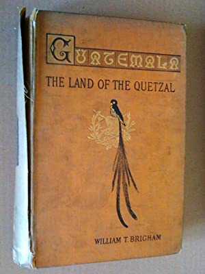 Guatemala: the land of the Quetzal: A sketch