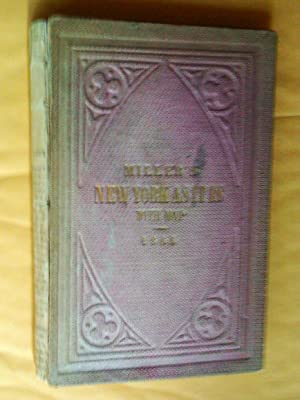 MILLER'S NEW YORK AS IT IS; or, Stranger's Guide-Book to the Cities of New York, Brooklyn, and Ad...