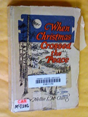 """WHEN CHRISTMAS CROSSED """"THE PEACE"""": McCLUNG, Nellie L."""