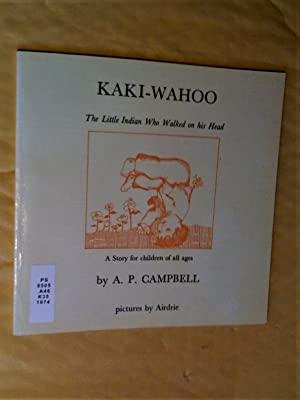 Kaki-Wahoo : The Little Indian Who Walked on His Head. A Story for children of all ages