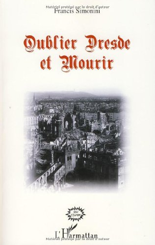 Oublier Dresde et mourir - Simonini, Francis