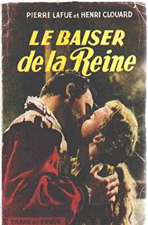 Le baiser de la reine: Clouard Henri /