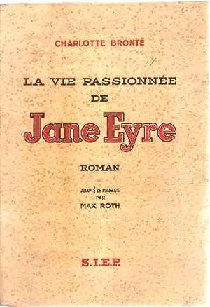 La vie passionnée de jane eyre: Bronte Charlotte