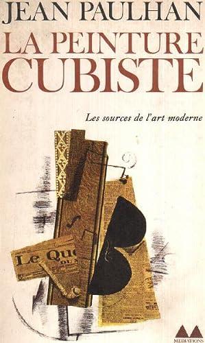 La peinture cubiste/ les sources de l'art: Paulhan Jean