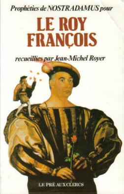Prophéties de Nostradamus pour le roy François: Royer