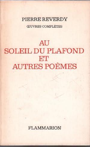 Au soleil du plafond et autres poemes: Reverdy Pierre