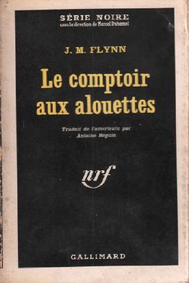 Le comptoir aux alouettes / série noire: Flynn J.m.