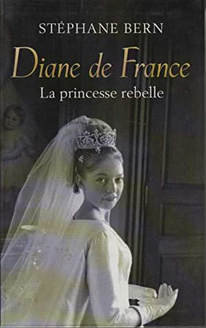 Diane de France la princesse rebelle