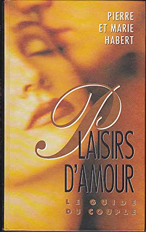Plaisirs d'amour Le guide du couple