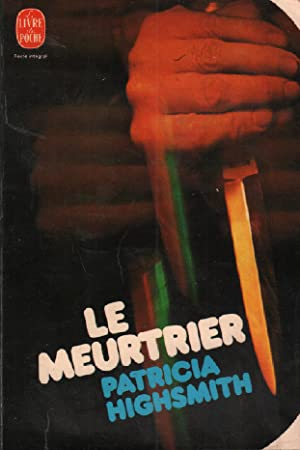 Le meutrier: Highsmith Patricia