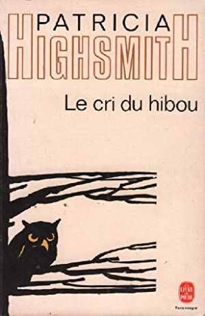 Le cri du hibou: Highsmith Patricia
