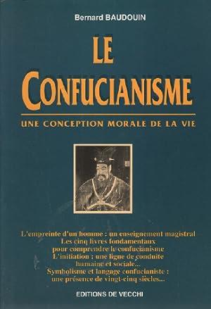Le confucianisme. Une conception morale de la: Baudouin Bernard