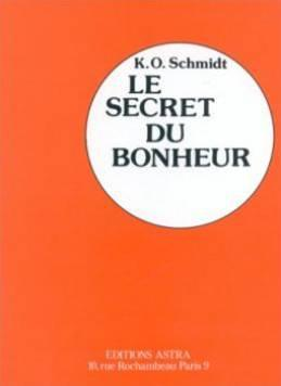 Secret du bonheur: Schmidt Karl-Otto,