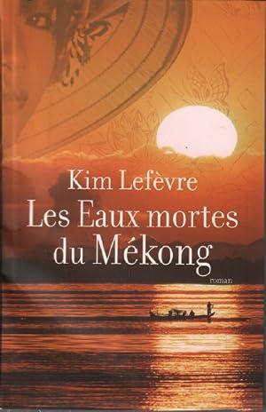 Les eaux mortes du Mékong: Lefèvre Kim