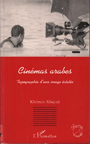 Cinémas arabes: Topographie d'une image éclatée: Khayati Khemais
