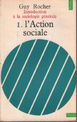 Introduction à la sociologie générale . 1: Rocher Guy