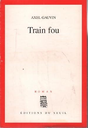 Train fou: Gauvin Axel