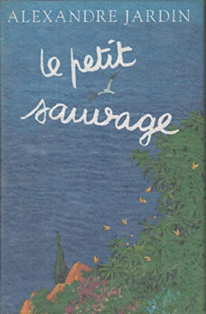 Le petit sauvage by alexandre jardin abebooks for Alexandre jardin books