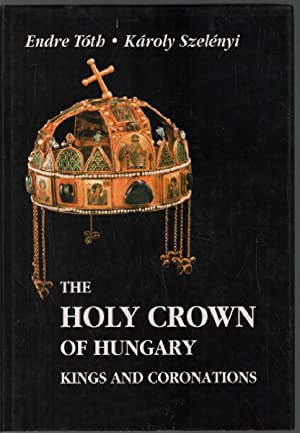 The Holy Crown of Hungary: The Kings: Toth / Szelényi