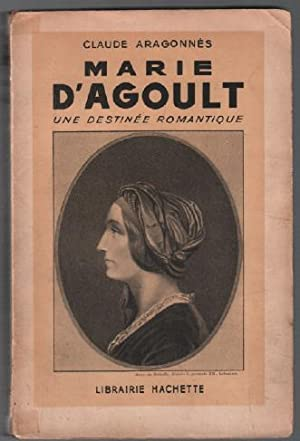 Marie d'agoult , une destinée romantique: Aragonnès Claude