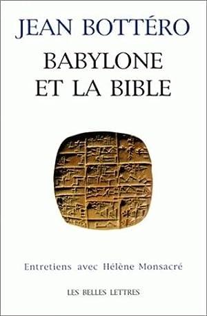 Babylone et la Bible.: Entretien avec H.: Bottéro Jean