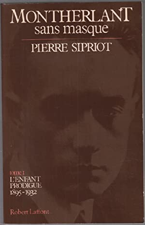 Montherlant Sans Masque / Tome 1 : L' Enfant Prodigue 1895-1932