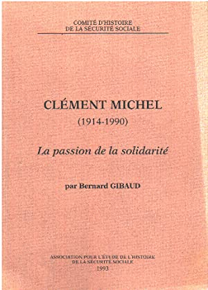 Clement michel ( 1914-1990 ) - la passion de la solidarité