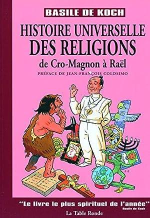 Histoire universelle des religions: De Cro-Magnon à: Koch Basile De