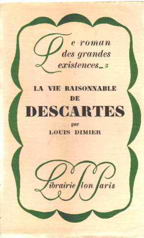La vie raisonnable de descartes: Dimier Louis