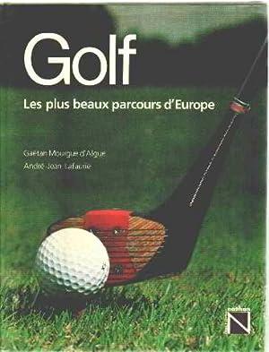 Golf : Les plus beaux parcours d'Europe: Gaëtan Mourgue D'Algue,