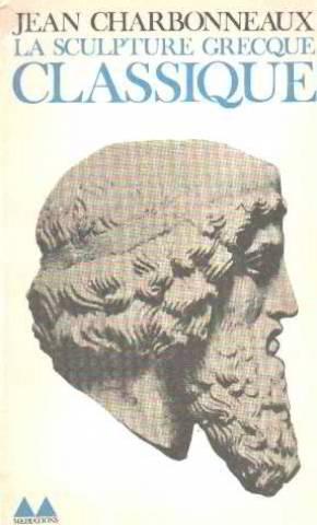 La sculpture grecque classique: Charbonneaux Jean