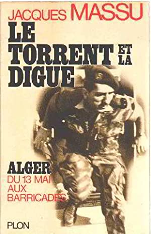 Le torrent et la digue / alger: Massu Jacques