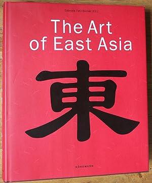 The Art of East Asia: Fahr-Becker, Gabrielle (Editor)