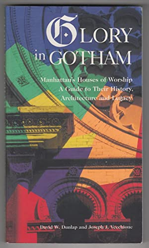 Glory in Gotham: Manhattan's Houses of Worship. A Guide to Their History, Architecture and ...