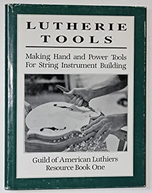 Lutherie Tools: Making Hand and Power Tools: Olsen, Tim; Burton,