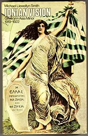 Ionian Vision: Greece in Asia Minor 1919-1922: Smith, Michael Llewellyn