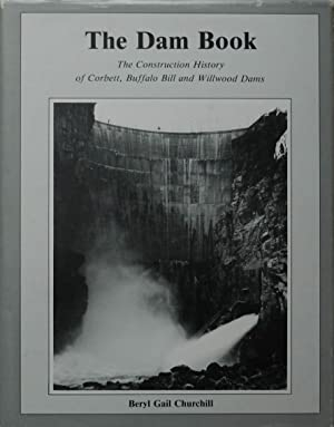 The Dam Book: The Construction History of Corbett, Buffalo Bill and Willwood Dams