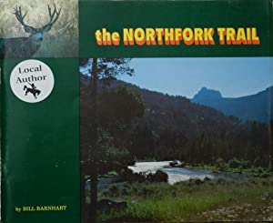 The Northfork Trail : Guide and Pictorial History, Cody, Wyoming - Yellowstone Park