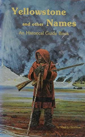 Yellowstone and Other Names : An Historical Guide Book