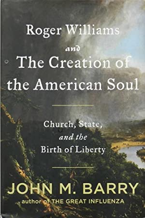 Roger Williams and the Creation of the American Soul : Church, State, and the Birth of Liberty