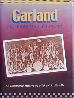 Garland [ Texas ] : Its Premiere Century : An Illustrated History